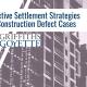Blog Header Image: Effective Settlement Strategies for Construction Defect Cases